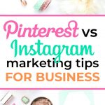 Pinterest vs Instagram: Marketing Tips for Business