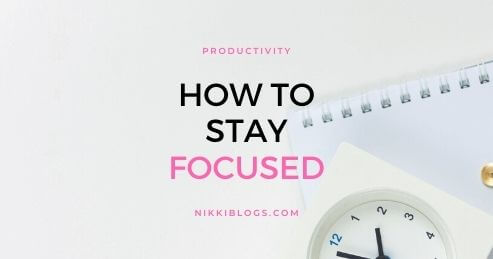 text reads how to stay focused - productivity posts from nikki blogs