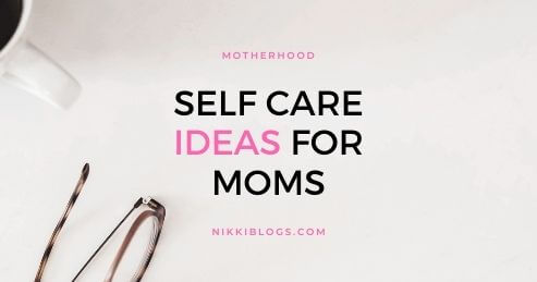 self care ideas for moms - easy ideas for busy women